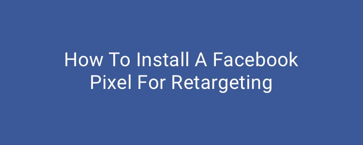 How to install a facebook pixel for retargeting